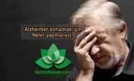 Alzheimer olmamak için ne yapmalıyız ?